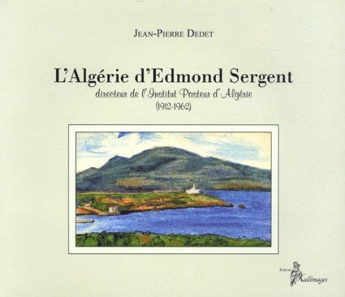 9782915936117: L'Algérie d'Edmond Sergent : Directeur de l'Institut Pasteur d'Algérie (1912-1962)