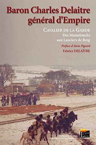 9782915960334: Baron Charles Delaitre, général d'Empire : Cavalier de la Garde des Mameloucks aux Lanciers de Berg
