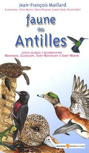 Faune des Antilles : Guide des principales: Maillard, Jean-François
