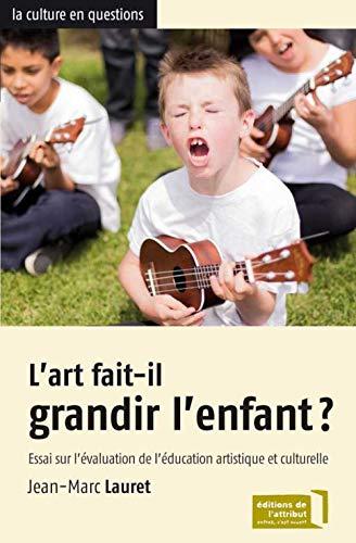 9782916002293: L'art fait-il grandir l'enfant ?