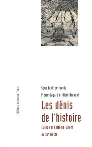 les dénis de l'histoire ; Europe et Extrême-Orient au XX siècle: Alain ...