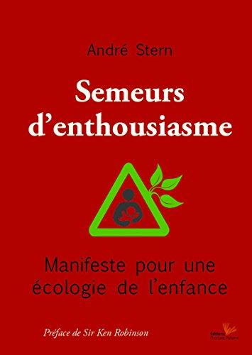 9782916032535: Semeurs d'enthousiasme : Manifeste pour une écologie de l'enfance