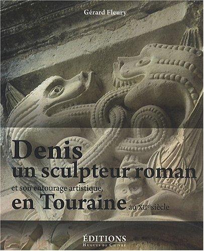 9782916043289: Denis, un sculpteur roman et son entourage artistique, au XIIe siècle, en Touraine