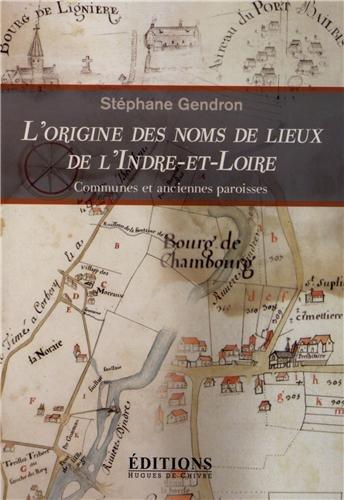 9782916043456: L'origine des noms de lieux de l'Indre-et-Loire : Communes et anciennes paroisses