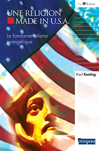 Une religion made in USA : Le: Karl Keating