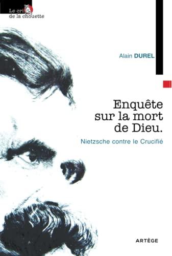 9782916053523: Enquête sur la mort de Dieu, Nietzsche contre le Crucifié