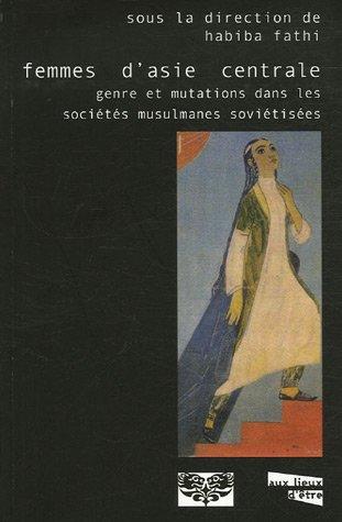 Femmes d'Asie centrale genre et mutations dans les societes musul: Fathi Habiba