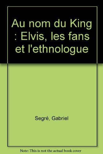 9782916063454: Au nom du king. Elvis les fans et l'ethnologue