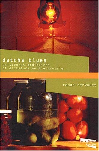 9782916063492: DATCHA BLUES.EXISTENCES ORDINAIRES ET DICTATURE EN BIELORUSSIE