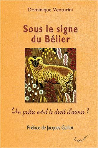 9782916068053: Sous le Signe du Belier - un Prêtre a-T-Il le Droit d'Aimer ? (French Edition)