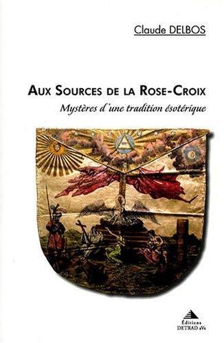 9782916094120: Aux sources de la Rose-Croix : Mystères d'une tradition ésotérique