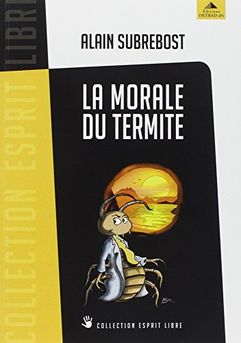 9782916094649: La morale du termite : Petit traité d'éveil spirituel et social à l'usage des hérétiques