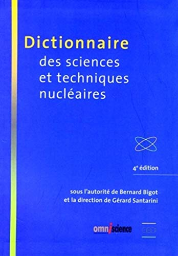 dictionnaire des sciences et techniques nucleaires - 4eme edition: Bernard Bigot