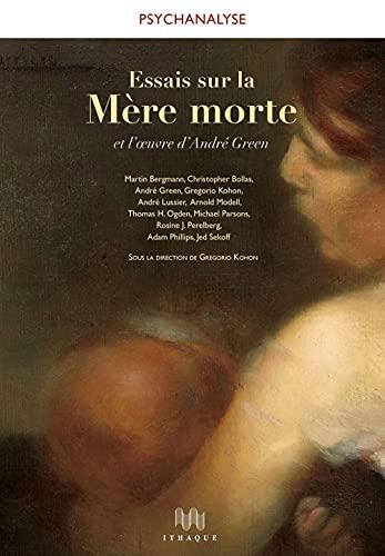9782916120072: Essais sur la Mère morte et l'oeuvre d'André Green