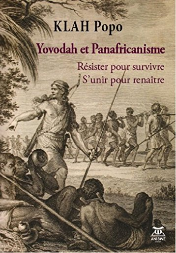 Yovodah et panafricanisme : Résister pour survivre, s'unir pour renaître: Klah, ...