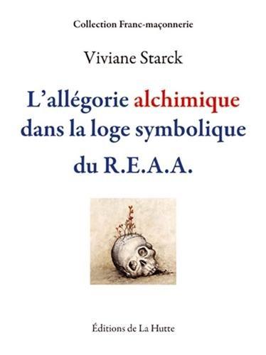 9782916123998: L'all�gorie alchimique dans la loge symbolique du R.E.A.A. (Franc-ma�onnerie)
