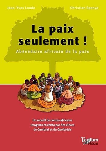 9782916132228: La paix seulement ! Abécédaire africain de la paix