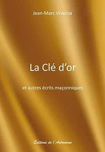 9782916147789: LA CLE D'OR ET AUTRES ECRITS MACONNIQUES