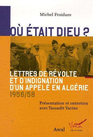 9782916172033: O� �tait Dieu ? : Lettres de r�volte et d'indignation d'un appel� en Alg�rie (1956-1958)