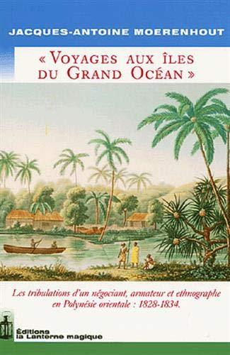 9782916180014: Voyages aux �les du Grand Oc�an : Les tribulations d'un n�gociant, armateur et ethnographe en Polyn�sie orientale : 1828-1834