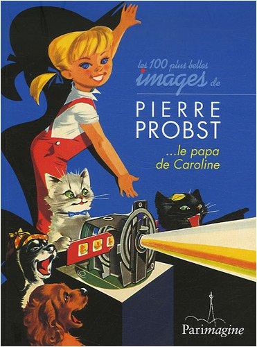 9782916195230: Les 100 Plus Belles Images De Pierre Probst ... le papa de Caroline