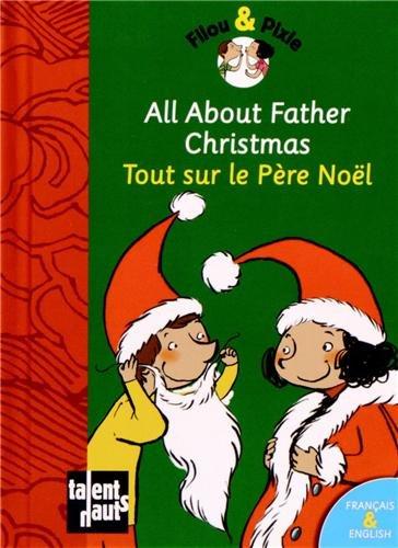 9782916238661: All about Father Christmas - Tout Sur Le P'Re No'l (Filou & Pixie)