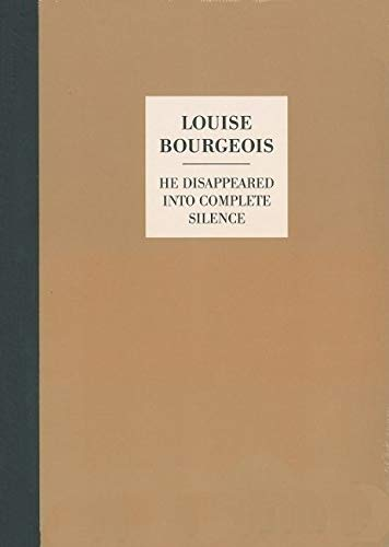 HE DISAPPEARED INTO COMPLETE SILENCE: BOURGEOIS LOUISE