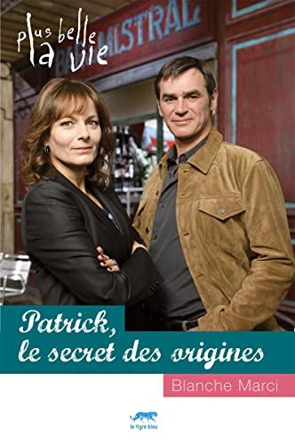 9782916289403: Plus Belle la vie - Patrick, le secret des origines