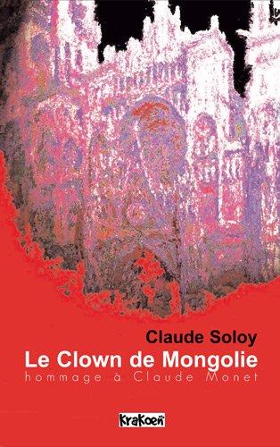 9782916330426: le clown de Mongolie, hommage à Claude Monet
