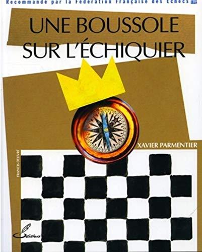 Une boussole sur l'échiquier (French Edition): Xavier Parmentier