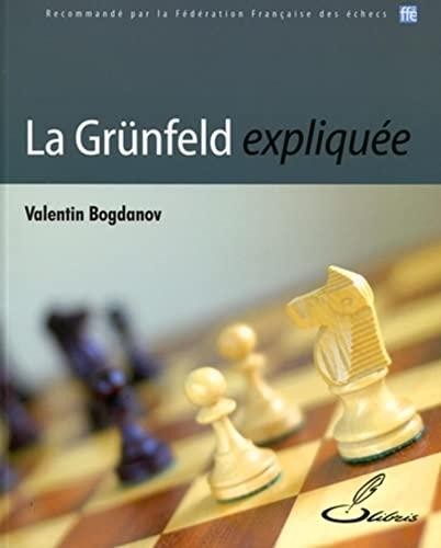 La Grunfeld expliquee (French Edition): Valentin Bogdanov