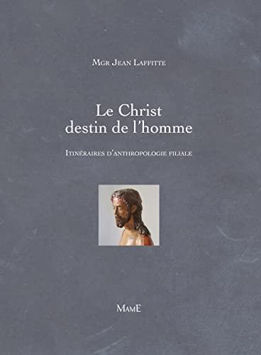 Le Christ destin de l'homme : Itinéraires: Laffitte, Jean