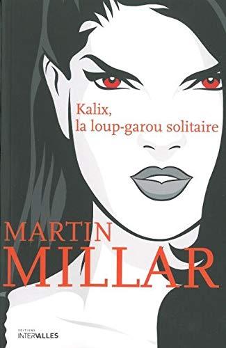 Kalix, la loup-garou solitaire: Martin Millar