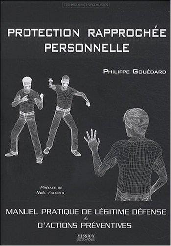 9782916357188: Protection rapprochee personnelle, manuel de légitime défense et actions préventives