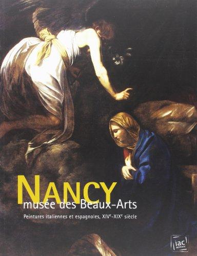 Nancy. Musée des Beaux-Arts. Peintures italiennes et espagnoles, XIVe - XIXe siècle: ...