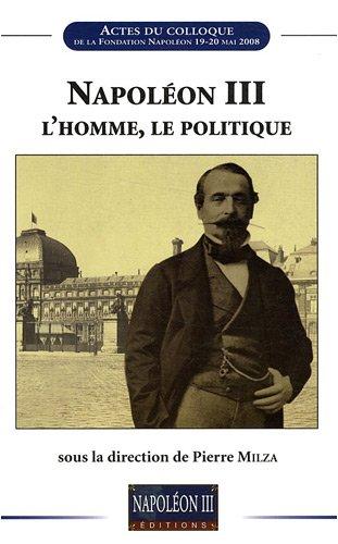 9782916385228: Napoléon III, l'homme, le politique : Actes du colloque de la Fondation Napoléon, 19-20 mai 2008