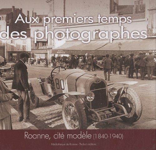 9782916393247: Aux premiers temps des photographes : Roanne, cit� mod�le (1840-1940)