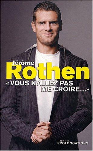 9782916400457: Jérôme Rothen : Vous n'allez pas me croire...