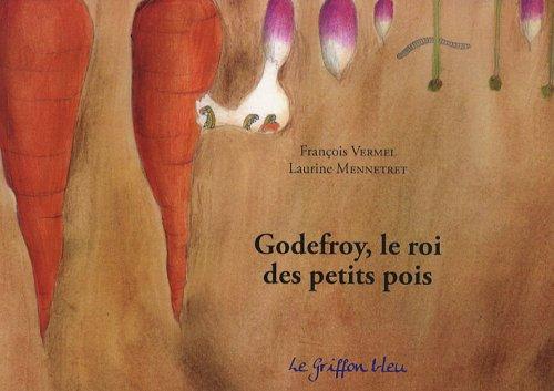 9782916422169: Godefroy, le roi des petits pois