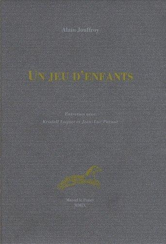 Jeu d'enfants (Un): ENTRETIEN AVEC KRISTELL LOQUET: Jouffroy Alain