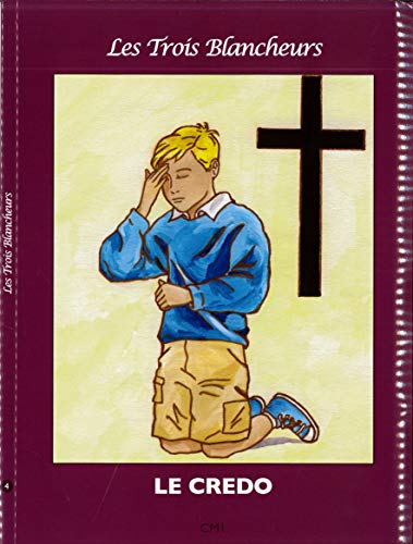 9782916455099: Le Credo - Catechisme les 3 Blancheurs CM1
