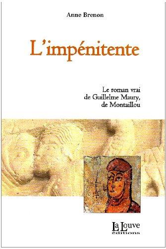9782916488295: L'impénitente : Le roman vrai de Guillelme Maury, de Montaillou