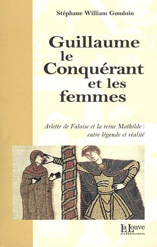 9782916488554: Guillaume le Conquerant et les Femmes: Arlette de Falaise et la Reine Mathilde