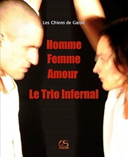 Homme Femme Amour : le Trio Infernal: Les Chiens de