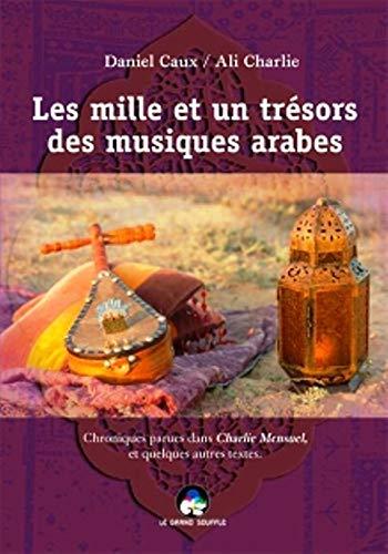 9782916492506: Les mille et un tr�sors des musiques arabes : Chroniques parues dans Charlie Mensuel, et quelques autres textes