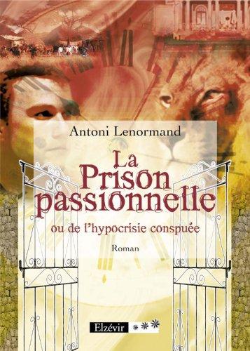 9782916497822: La Prison passionnelle ou de l'hypocrisie conspu�e