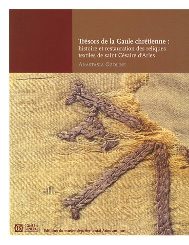 9782916504025: Tr�sors de la Gaule chr�tienne : histoire et restauration des reliques textiles de saint C�saire d'Arles (470-542)