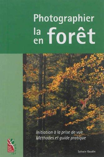 9782916525044: Photographier la forêt, photographier en forêt : initiation à la prise de vue, méthode et guide pratique