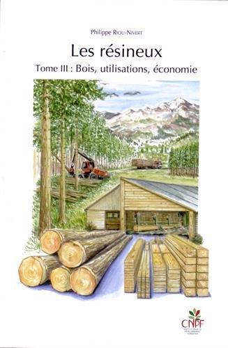 9782916525297: Les résineux : Tome 3 : Bois, utilisations, économie