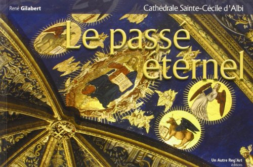 9782916534374: Le Passe Eternel Cathédrale Sainte-Cécile d'Albi (French Edition)
